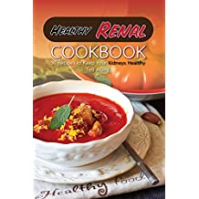 Healthy Renal Cookbook: 30 Recipes to Keep Your Kidneys Healthy