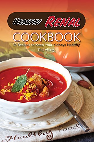 Healthy Renal Cookbook: 30 Recipes to Keep Your Kidneys Healthy by Ted Alling