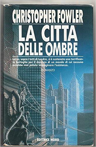Christopher Fowler - La città delle ombre (1992)