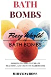 Bath Bombs: Fizzy World Of Bath Bombs, Amazing Recipes To Create Beautiful And Creative Bath Bombs (Homemade Beauty Products) (Volume 2)
