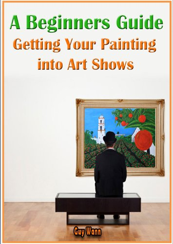 A Beginners Guide, Getting Your Painting into Art Shows