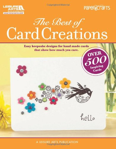 Papercrafts: The Best of Card Creations (Leisure Arts 5278): Easy Keepsake Designs to Express All Your Special Sentiments