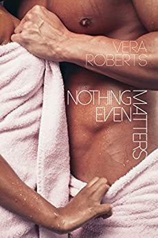 Nothing Even Matters by Vera Roberts