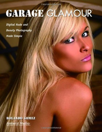 Garage Glamour: Digital Nude and Beauty Photography Made Simple Paperback - June 1, 2006