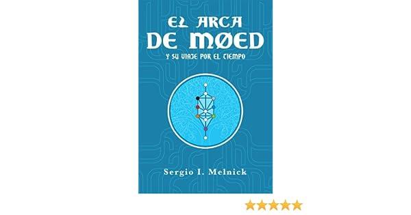 El Arca de Moed y su viaje por el tiempo (Spanish Edition) - Kindle edition by Sergio I. Melnick. Religion & Spirituality Kindle eBooks @ Amazon.com.