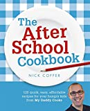 The After School Cookbook: 120 quick, easy, affordable recipes for your hungry kids from My Daddy Cooks