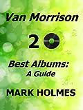 Van Morrison 20 Best Albums: A Guide