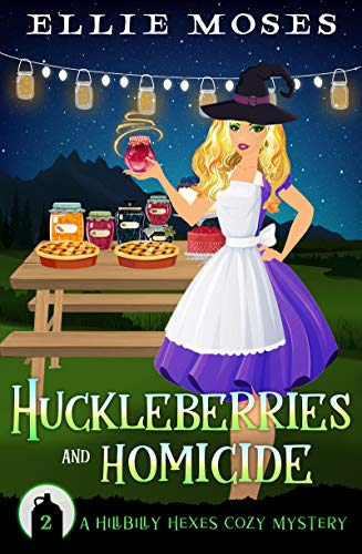 Huckleberries and Homicide: A Hillbilly Hexes Cozy Mystery (Hillbilly Hexes Cozy Mystery Series Book 2) by [Moses, Ellie]