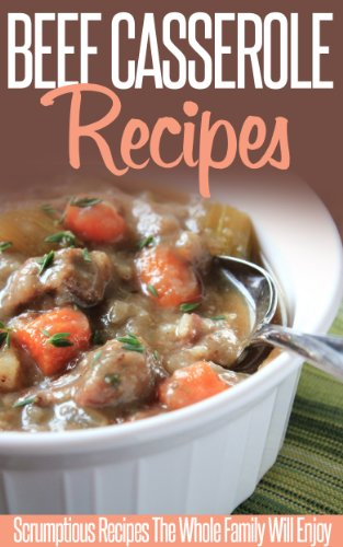Beef Casserole Recipes: Beefy And Bubbly-A Collection Of Casserole Recipes To Try Now. (Simple Casserole Recipe Series)