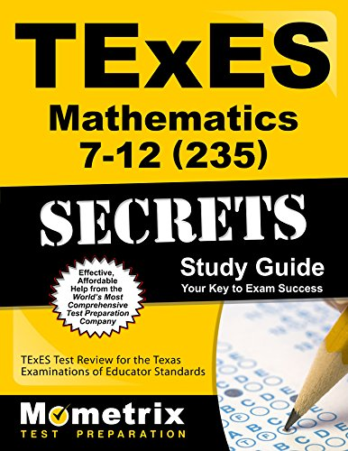 TExES Mathematics 7-12 (235) Secrets Study Guide: TExES Test Review for the Texas Examinations of Educator Standards (Secrets (Mometrix))