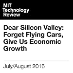 Dear Silicon Valley: Forget Flying Cars, Give Us Economic Growth | David Rotman