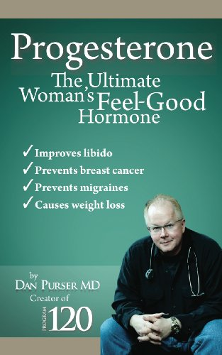 Progesterone the Ultimate Women's Feel Good Hormone: Guide to Natural Treatment of PMS, Migraines, Headache, Endometriosis, Menopause, Weight Loss, Depression and Making Your Life and Body Healthy (Best Natural Treatment For Endometriosis)