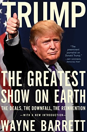 Trump: The Greatest Show on Earth: The Deals, the Downfall, the Reinvention