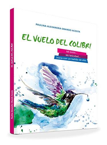 El Vuelo del Colibrí: Mi éxito y mi felicidad inician con un batido de alas