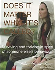 """DOES IT MATTER WHAT IT""""S CALLED?: Surviving and thriving in spite of someone else behaviour."""