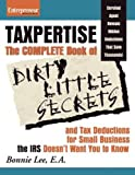 Taxpertise: The Complete Book of Dirty Little Secrets and Tax Deductions for Small Business the IRS Doesn't Want You to Know (No B.S.)