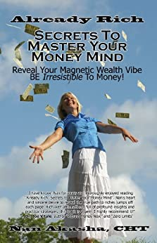 Already Rich: Secrets to Master Your Money Mind: Reveal Your Magnetic Wealth Vibe. BE Irresistible to Money! by [Akasha CHT, Nan]