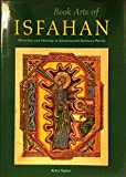 Book Arts of Isfahan, Alice Taylor, 0892363622