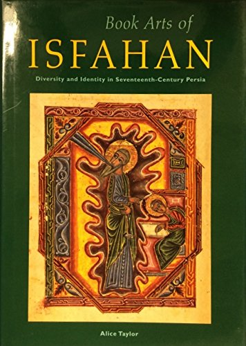 Book Arts of Isfahan : Diversity and Identity in Seventeenth-Century Persia