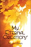 My Eternal Creations, Metia Harris, 1606720562
