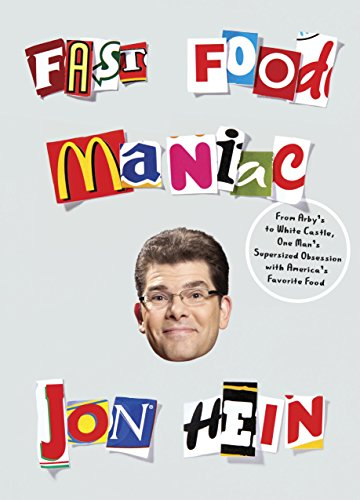 Fast Food Maniac: From Arby's to White Castle, One Man's Supersized Obsession with America's Favorite Food by Jon Hein