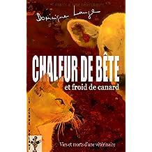 Chaleur de bête et froid de canard: Vies et morts d'une vétérinaire (French Edition)