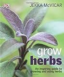 Grow Herbs, Jekka McVicar, 0756664276