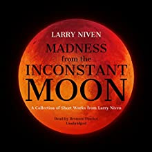 Madness from the Inconstant Moon: A Collection of Short Works from Larry Niven Audiobook by Larry Niven Narrated by Bronson Pinchot