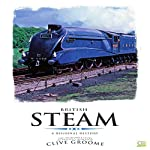 British Steam: The Incredible Story of Britain's Iron Road | Clive Groome,Go Entertain