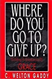 Where Do You Go to Give Up?, C. Welton Gaddy, 1573120057