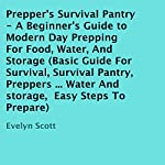 Prepper's Survival Pantry: A Beginner's Guide to Modern Day Prepping for Food, Water, and Storage | Evelyn Scott