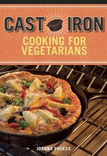 Cast Iron Cooking for Vegetarians by Joanna Pruess