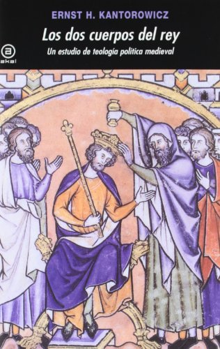 Los Dos Cuerpos Del Rey: Un Estudio De Teología Política Medieval