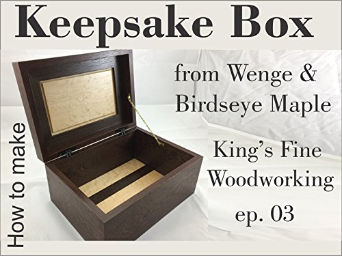 How to Make a Keepsake box from Wenge and Birdseye Maple