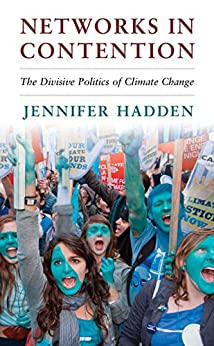 Networks in Contention: The Divisive Politics of Climate Change (Cambridge Studies in Contentious Politics) by [Hadden, Jennifer]