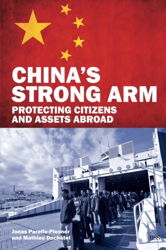 China's Strong Arm: Protecting Citizens and Assets Abroad (Adelphi series)