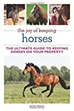 img - for The Joy of Keeping Horses: The Ultimate Guide to Keeping Horses on Your Property (The Joy of Series) book / textbook / text book