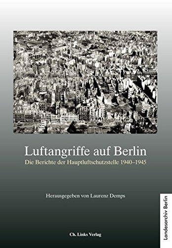Luftangriffe auf Berlin: Die Berichte der Hauptluftschutzstelle (mit einem Spezialinventar auf CD-Rom von Kerstin Bötticher)