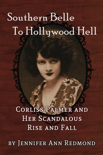 (Southern Belle To Hollywood Hell: Corliss Palmer and Her Scandalous Rise and Fall)