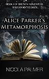 Alice Parker's Metamorphosis (Alice Parker's Adventures Book 1)