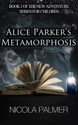 Alice Parker's Metamorphosis (Alice Parker's Adventures Book 1)