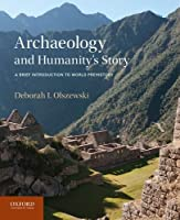 Archaeology and Humanity's Story: A Brief Introduction to World Prehistory