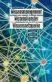 Wissensmanagement, Wissenstransfer, Wissensnetzwerke: Konzepte, Methoden, Erfahrungen