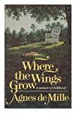 img - for Where the Wings Grow by Agnes De Mille (1978-01-03) book / textbook / text book