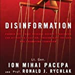 Disinformation: Former Spy Chief Reveals Secret Strategies for Undermining Freedom Attacking Religion and Promoting Terrorism | Lt. Gen. Ion Mihai Pacepa,Prof. Ronald J. Rychlak