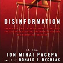 Disinformation: Former Spy Chief Reveals Secret Strategies for Undermining Freedom Attacking Religion and Promoting Terrorism Audiobook by Lt. Gen. Ion Mihai Pacepa, Prof. Ronald J. Rychlak Narrated by Corey Snow