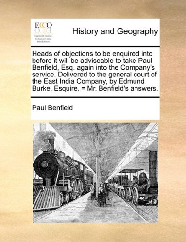 Heads of objections to be enquired into before it will be adviseable to take Paul Benfield, Esq. again into the Company's service. Delivered to the ... Burke, Esquire. = Mr. Benfield's answers. pdf epub