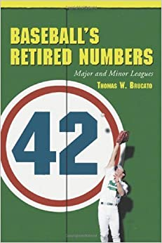 Baseball's Retired Numbers: Major and Minor Leagues by Brucato, Thomas W. (2004)