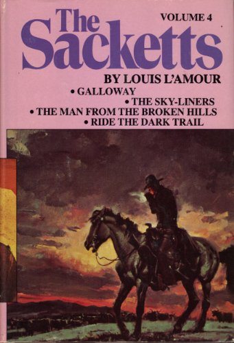 The Sacketts: Volume 4:  Galloway; The Sky-Liners; the Man from the Broken hills; Ride the Dark Trail (Ride The Dark Trail By Louis L Amour)