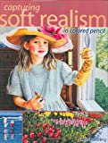 Capturing Soft Realism in Colored Pencil, Ann Kullberg, 1581801696